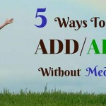 5 Ways To Treat ADD/ADHD Without Medication