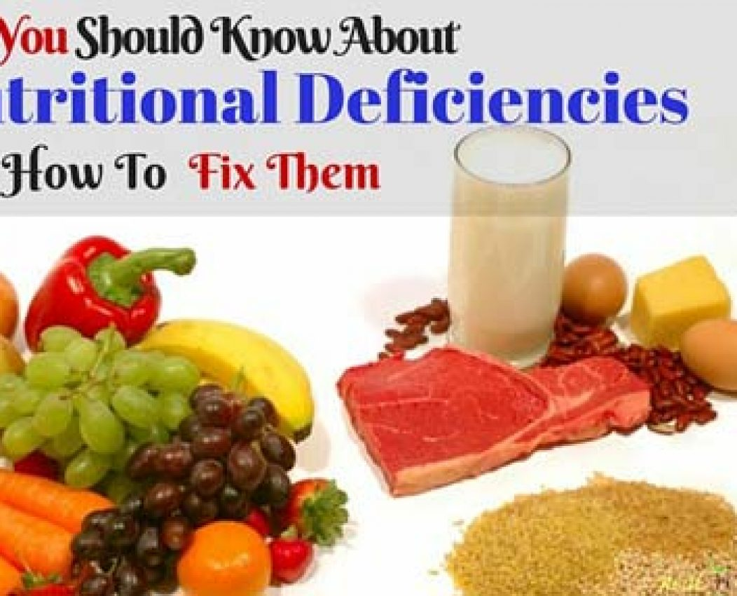 What You Need To Know About Nutritional Deficiencies And How To Fix Them