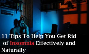 11 Tips To Help You Get Rid of Insomnia Effectively and Naturally