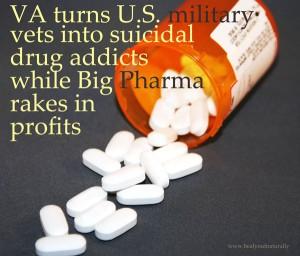 VA turns U.S. military vets into suicidal drug addicts while Big Pharma rakes in profits
