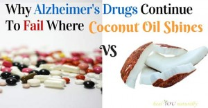 Why Alzheimer's Drugs Continue To Fail Where Coconut Oil Shines