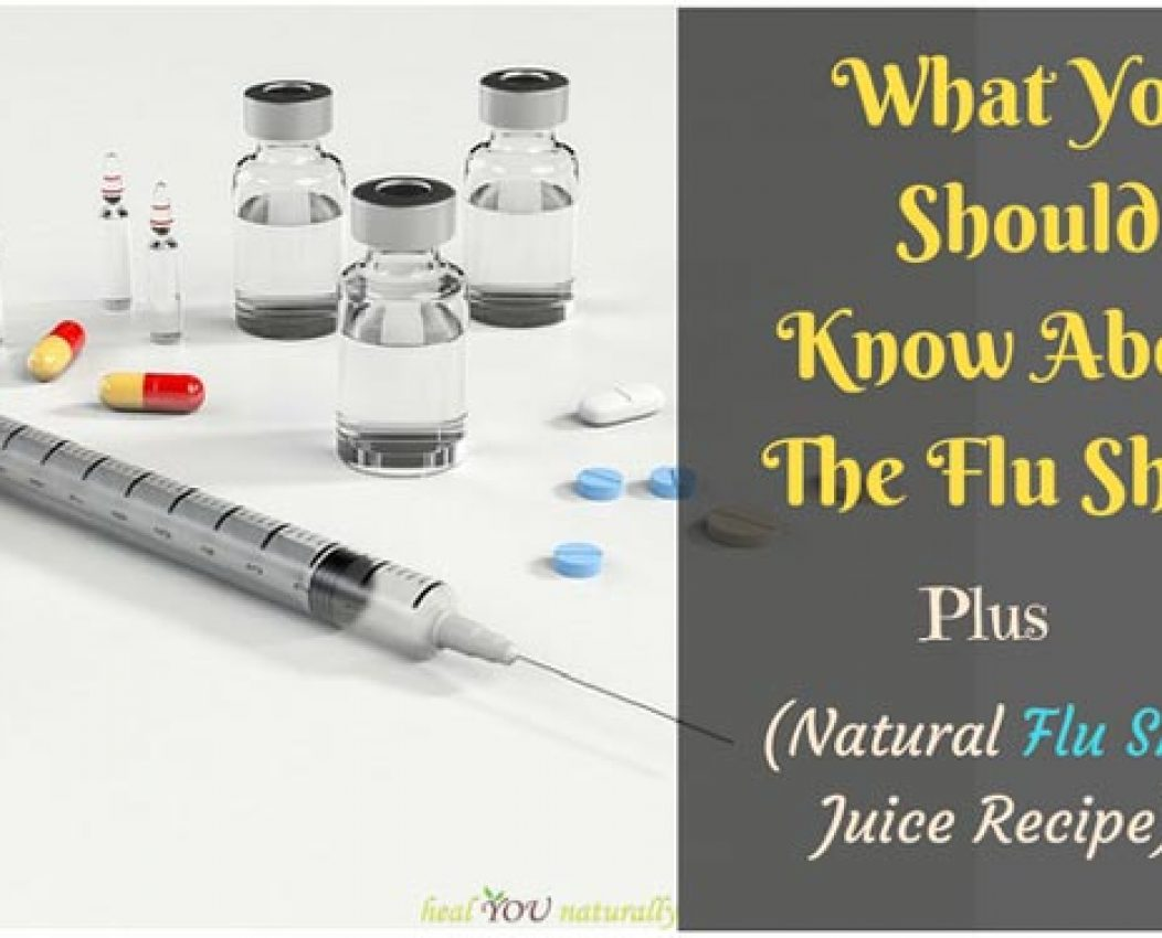 What You Should Know About The Flu Shot + (Natural Flu Shot Juice Recipe)