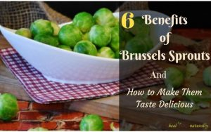 6 Benefits of Brussels Sprouts and (How to Make Them Taste Delicious)
