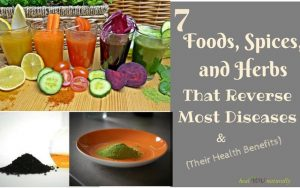 7 Amazing Foods, Spices and Herbs That Reverse Disease